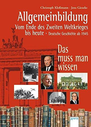 9783401062211: Allgemeinbildung. Deutsche Geschichte ab 1945. Vom Ende des Zweiten Weltkrieges bis heute. Das muss man wissen: Das muss man wissen