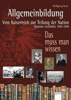 9783401062709: Allgemeinbildung  - Vom Kaiserreich zur Teilung der Nation: Deutsche Geschichte 1890-1949. Das muss man wissen