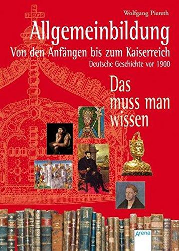 9783401063911: Allgemeinbildung. Von den Anfängen bis zum Kaiserreich. Deutsche Geschichte vor 1900: Das muss man wissen