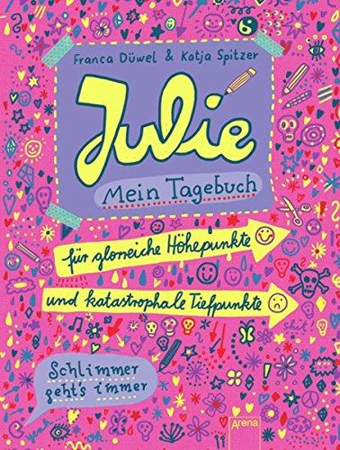9783401064246: Julie. Mein Tagebuch: Für glorreiche Höhepunkte und katastrophale Tiefpunkte