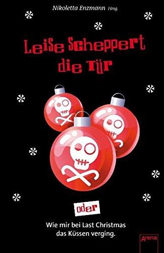 9783401065748: Leise scheppert die T�r oder Wie mir bei Last Christmas das K�ssen verging