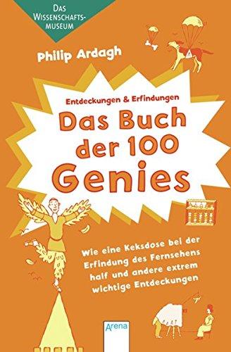 9783401068480: Das Buch der 100 Genies: Wie eine Keksdose bei der Erfindung des Fernsehens half und andere extrem wichtige Entdeckungen. Das Wissenschaftsmuseum