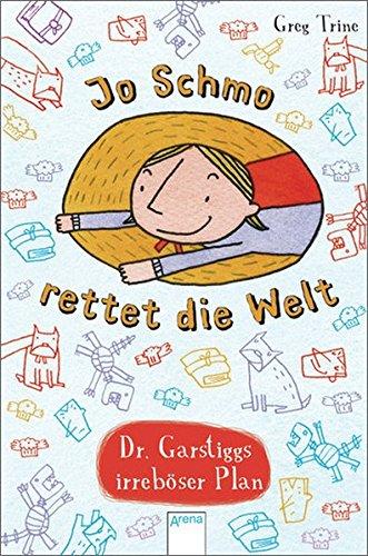 9783401068565: Jo Schmo rettet die Welt: Dr. Garstiggs irreböser Plan