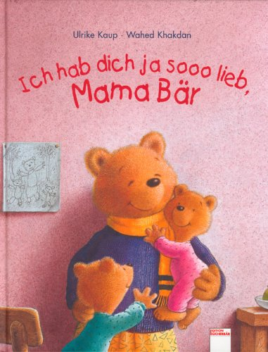 9783401079578: Ich hab dich ja sooo lieb, Mama Bär