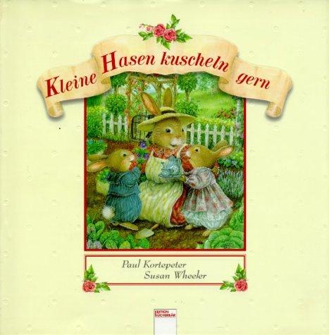Kleine Hasen kuscheln gern. ( Ab 3 J.). (9783401082790) by Paul Kortepeter; Susan Wheeler