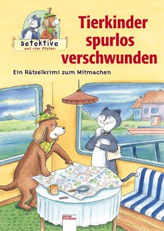 9783401086286: Detektive auf vier Pfoten. Tierkinder spurlos verschwunden.