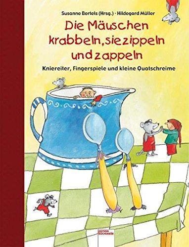 9783401087665: Die Mäuschen krabbeln, sie zippeln und zappeln: Kniereiter, Fingerspiele und kleine Quatschreime