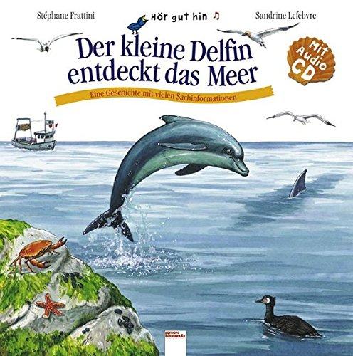 9783401090955: Der kleine Delfin entdeckt das Meer: Eine Geschichte mit vielen Sachinformationen. Hör gut hin