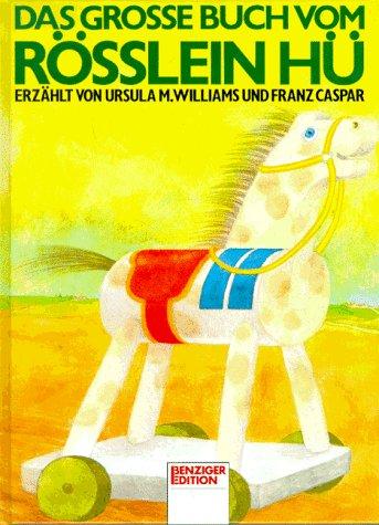 Das grosse Buch vom Rösslein Hü Erzählt von Ursula M. Williams und Franz Caspar, illustriert von L. Brisley - Williams, Ursula M., Franz Caspar und L. Brisley