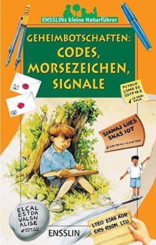 Ensslins kleine Naturführer. Geheimbotschaften: Codes, Morsezeichen, Signale (9783401451701) by [???]