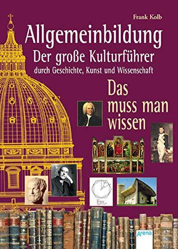 9783401500515: Allgemeinbildung - Der große Kulturführer durch Geschichte, Kunst und Wissenschaft: Das muss man wissen