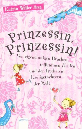 9783401501178: Prinzessin, Prinzessin!: Von eigensinnigen Drachen, tollkühnen Helden und den frechsten Königstöchtern der Welt
