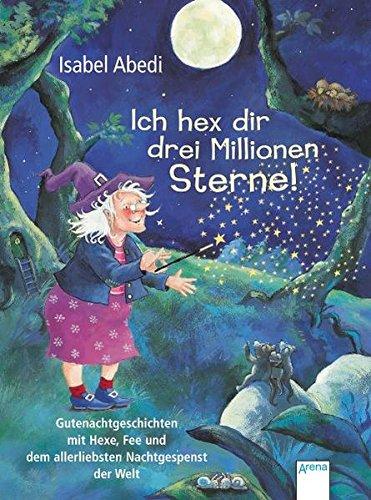 9783401501840: Ich hex dir drei Millionen Sterne!: Gutenachtgeschichten mit Hexe, Fee und dem allerliebsten Nachtgespenst der Welt