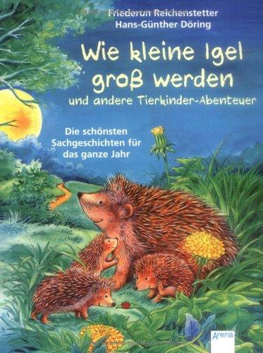 9783401502045: Wie kleine Igel groß werden und andere Tierkinderabenteuer. Die schönsten Sachgeschichten für das ganze Jahr Sachbilderbuch Ill. v. Döring, Hans G , durchg. farb. Ill.