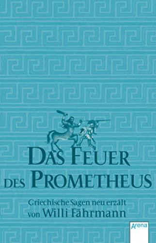 9783401502236: Das Feuer des Prometheus: Griechische Sagen neu erzählt