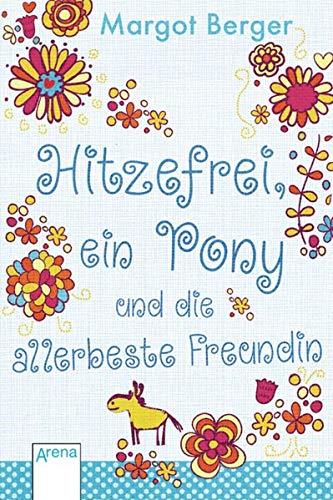 Hitzefrei, ein Pony und die allerbeste Freundin - Berger, Margot