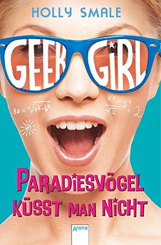 9783401508108: Geek Girl 04. Paradiesvögel küsst man nicht