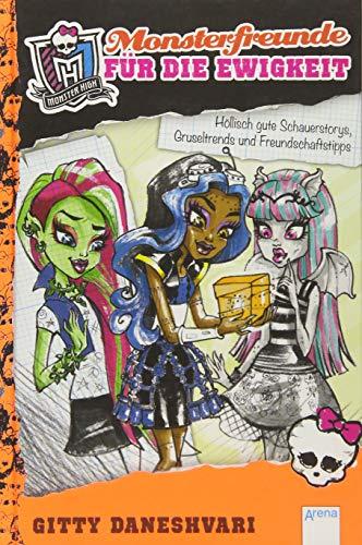 9783401600604: Monster High. Monsterfreunde f�r die Ewigkeit: H�llisch gute Schauerstorys, Gruseltrends und Freundschaftstipps