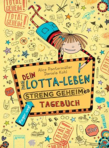 Dein Lotta-Leben. Streng geheimes Tagebuch: Alice Pantermüller; Daniela