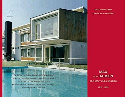 Max von Hausen: Architekt und Künstler 1919-1995: Hausen, Max von; Nuland, Gisela van