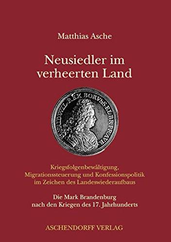 9783402004173: Neusiedler im verheerten Land - Kriegsfolgenbewältigung, Migrationssteuerung und Konfessionspolitik im Zeichen des Landeswiederaufbaus