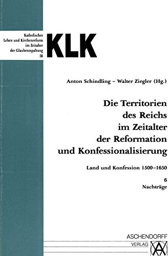 9783402029770: Die Territorien des Reiches im Zeitalter der Reformation und Konfessionalisierung. Land und Konfession 1500-1650 / Nachtr�ge
