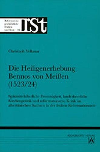 9783402038109: Die Heiligenerhebung Bischof Bennos von Meißen: Spätmittelalterliche Frömmigkeit, landesherrliche Kirchenpolitik und reformatorische Kritik im albertinischen Sachsen in der frühen Reformationszeit