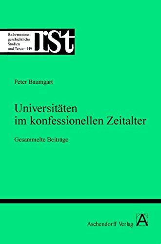 Universitäten im konfessionellen Zeitalter: Gesammelte Beiträge: Peter Baumgart