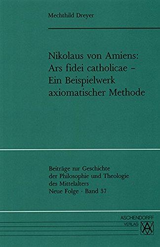 9783402039328: Nikolaus von Amiens: Ars fidei catholicae : ein Beispielwerk axiomatischer Methode (Beiträge zur Geschichte der Philosophie und Theologie des Mittelalters) (Latin Edition)