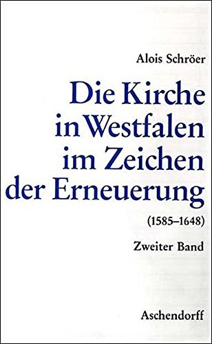 Die Kirche in Westfalen II im Zeichen der Erneuerung 1555-1648: Alois Schrörer