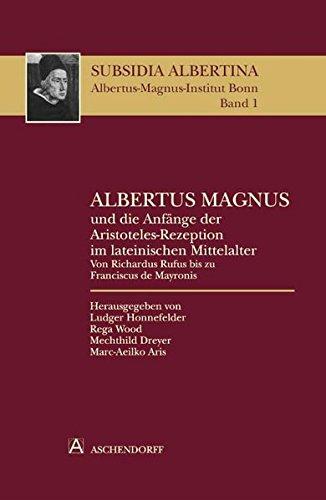 Albertus Magnus und die Anfänge der Aristoteles-Rezeption im lateinischen Mittelalter: Ludger ...