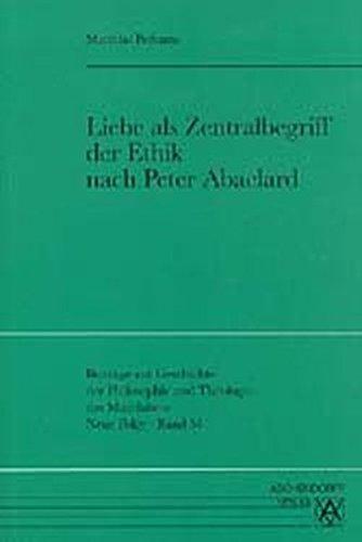 Liebe Als Zentralbegriff Der Ethik Nach Peter Abaelard: Perkams, Matthias