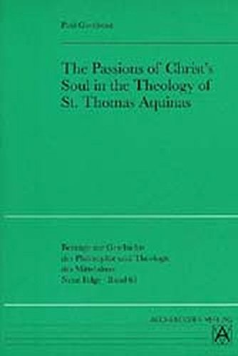 The Passions of Christ's Soul in the Theology of St Thomas Aquinas: Paul Gondreau