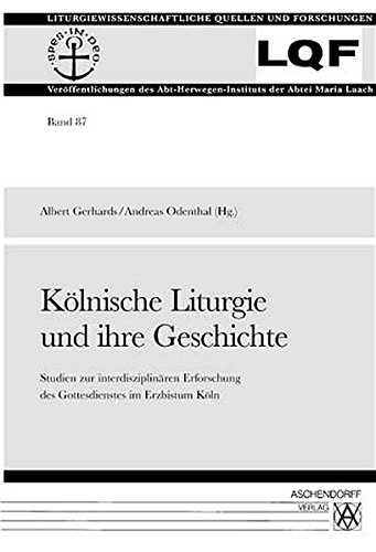 Kölnische Liturgie und ihre Geschichte : Studien zur interdisziplinären Erforschung des ...