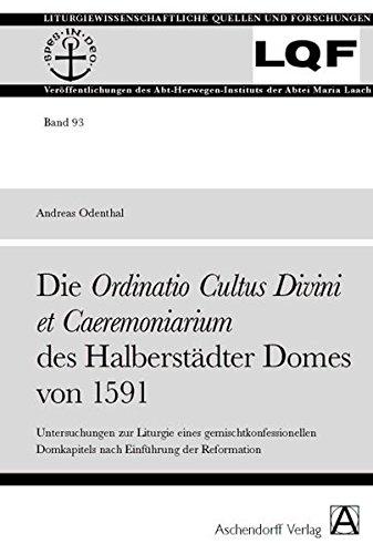 Die Ordinatio Cultus Divini et Caeremoniarium des Halberstädter Domes von 1591: Andreas ...