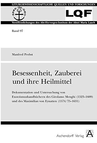 Besessenheit, Zauberei und ihre Heilmittel. Dokumentation und Untersuchung von Exorzismushandb&uuml...