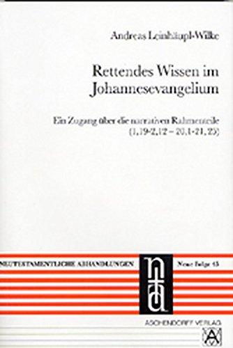 9783402047934: Rettendes Wissen im Johannesevangelium: Ein Zugang �ber die narrativen Rahmenteile (Joh 1,19-2,12 - 21,1-21,25)
