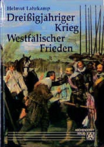 Dreißigjähriger Krieg und Westfälischer Frieden: Eine Darstellung der Jahre 1618 - 1648