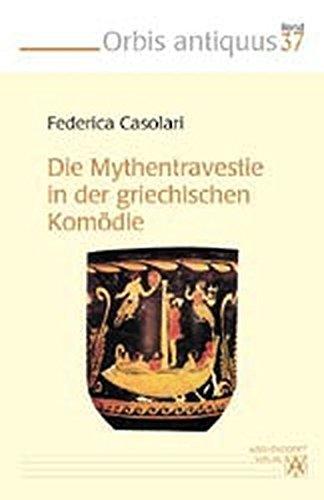 Die Mythentravestie in der griechischen Komödie. (Bd. 37): Federica Casolari