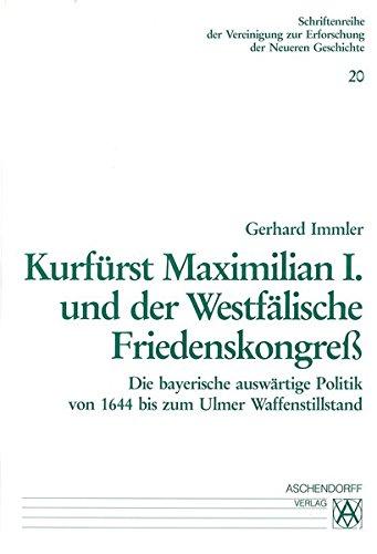 Kurfürst Maximilian I. und der westfälische Friedenskongress: Gerhard Immler