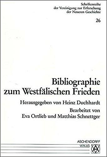 Bibliographie Zum Westfalischen Frieden: Duchhardt, Heinz;Schnettger, Matthias;Ortlieb, Eva