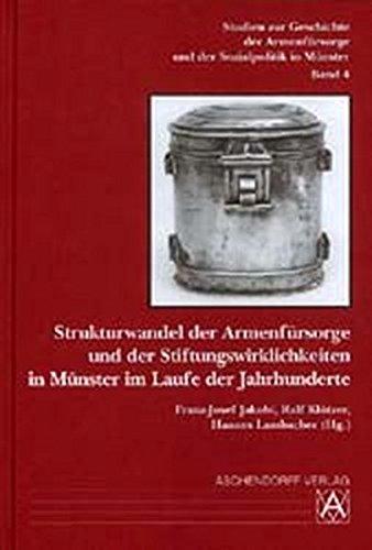 Strukturwandel der Armenfürsorge und der Stiftungswirklichkeiten in Münster im Laufe der ...
