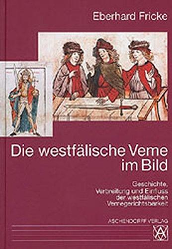 9783402069004: Die westfälische Veme im Bild: Geschichte, Verbreitung und Einfluss der westfälischen Vemegerichtsbarkeit