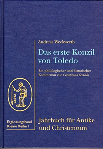 Das erste Konzil von Toledo: philologischer und kirchenhistorischer Kommentar zur Constitutio ...