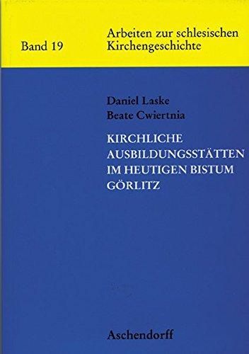Kirchliche Ausbildungsstätten im heutigen Bistum Görlitz: Laske, Daniel, Cwiertnia,