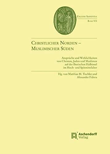 Christlicher Norden - Muslimischer Suden: Anspruche und Wirklichkeiten von Christen, Juden und ...