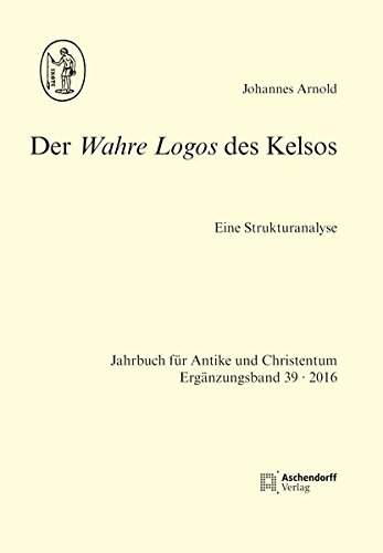 Der Wahre Logos des Kelsos: Johannes Arnold