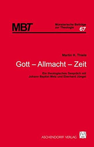 Gott - Allmacht - Zeit: Martin H. Thiele