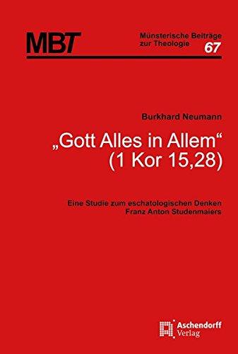"""Gott alles in Allem"""" (1 Kor 15,28): Burkhard Neumann"""