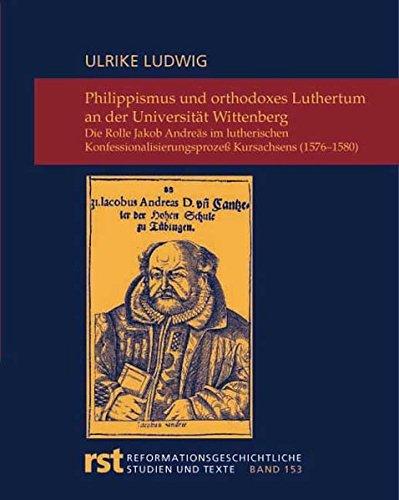 9783402115787: Philippismus und orthodoxes Luthertum an der Universität Wittenberg: Die Rolle Jakob Andreäs im lutherischen Konfessionalisierungsprozeß Kursachsens (1576-1580)